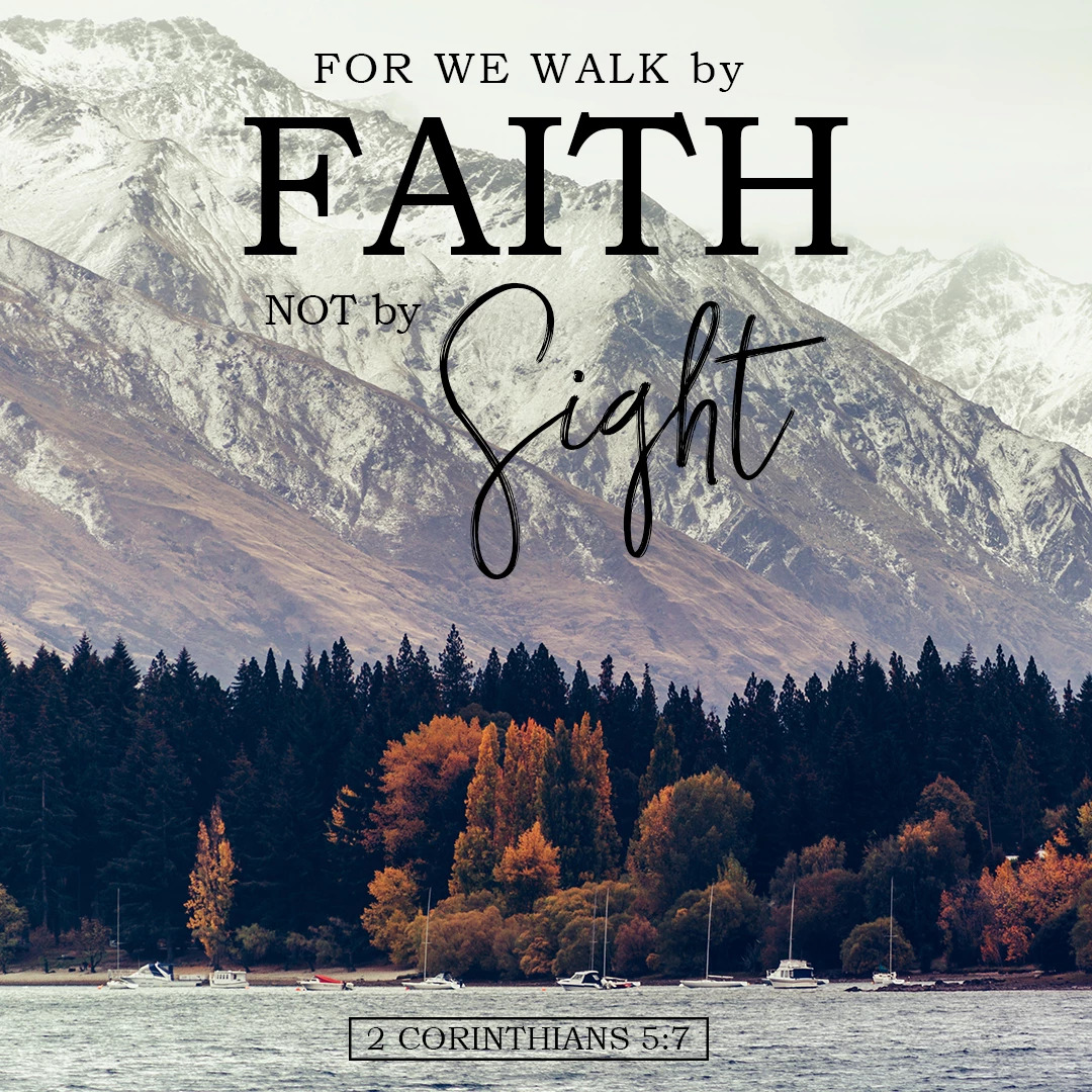 2 Corinthians 5:7 Walk by faith Not by sight